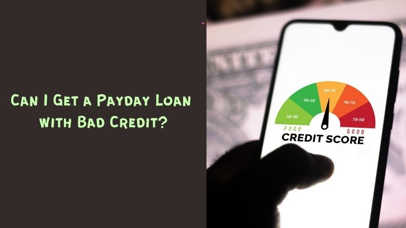 Can I Get a Payday Loan with Bad Credit