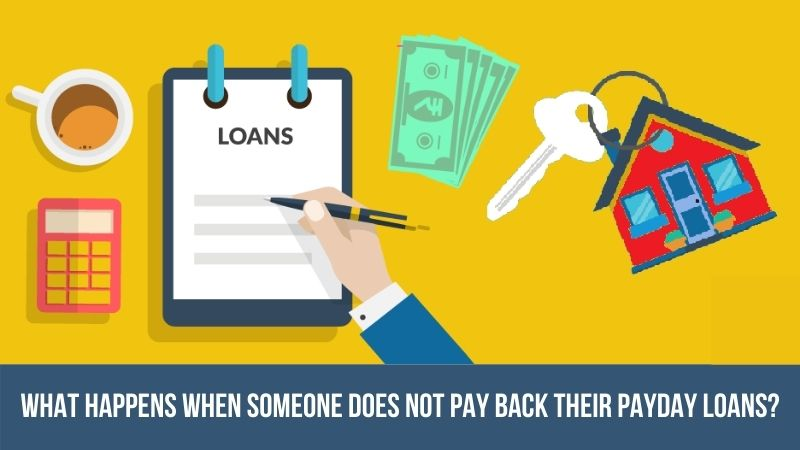 What Happens When Someone Does Not Pay Back Their Payday Loans